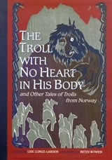 The Troll With No Heart in His Body and Other Tales of Trolls from Norway | auteur onbekend |
