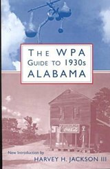 The Wpa Guide to 1930s Alabama | auteur onbekend |
