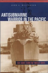 Antisubmarine Warrior in the Pacific | John A. Williamson |