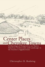 Center Places and Cherokee Towns | Christopher B. Rodning |