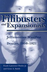 Filibusters and Expansionists | Owsley, Frank Lawrence, Jr. |