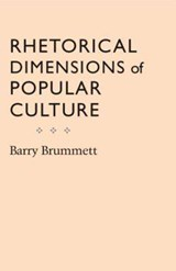Rhetorical Dimensions Of Popular Culture | Barry Brummett |