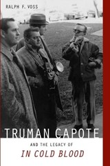 Truman Capote and the Legacy of in Cold Blood | Ralph F. Voss |