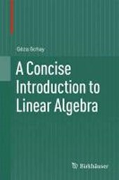A Concise Introduction to Linear Algebra | Géza Schay |