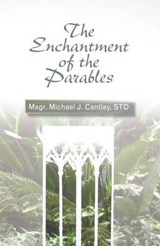 The Enchantment of the Parables | Cantley, Michael J., Std |