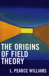 The Origins of Field Theory | Pearce L. Williams |