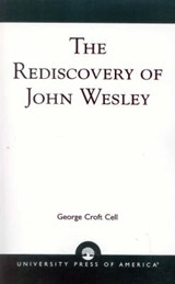 The Rediscovery of John Wesley | George Croft Cell |