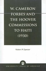 W. Cameron Forbes and the Hoover Commissions to Haiti (1930) | Robert M. Spector |