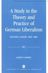 A Study in the Theory and Practice of German Liberalism | James F. Harris |