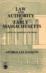 Law and Authority in Early Massachusetts | George Lee Haskins |