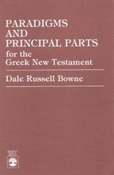 Paradigms and Principal Parts for the Greek New Testament | Dale Russell Bowne |