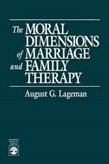 The Moral Dimensions of Marriage and Family Therapy | August G. Lageman |