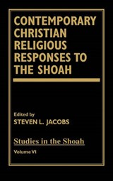 Contemporary Christian Religious Responses to the Shoah | Steven L. Jacobs |