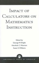 Impact of Calculators on Mathematics Instruction | George W. Bright; Hersholt C. Waxman; Susan E Williams |