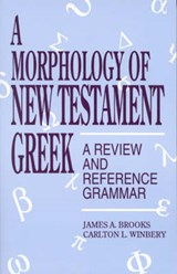 A Morphology of New Testament Greek | Brooks, James A. ; Winbery, Carlton L. |