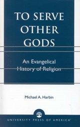 To Serve Other Gods | Micheal A. Harbin |