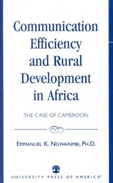 Communication Efficiency and Rural Development in Africa | Emmanuel K. Ngwainmbi |