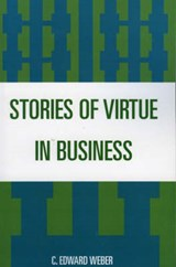 Stories of Virtue in Business | C. Edward Weber |