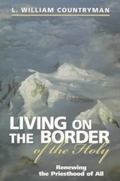 Living on the Border of the Holy | L. William Countryman |