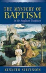 Mystery of Baptism in the Anglican Tradition | Kenneth E. Stevenson |