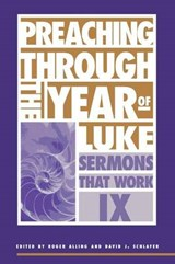 Preaching Through the Year of Luke | Roger Alling; David J. Schlafer |