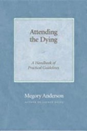 Attending The Dying | Megory Anderson |