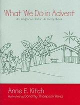 What We Do in Advent | Anne E. Kitch |