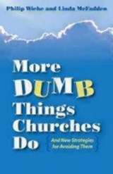 More Dumb Things Churches Do and New Strategies for Avoiding Them | Philip Wiehe |
