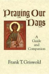 Praying Our Days | Frank T. Griswold |