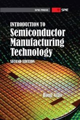 Introduction to Semiconductor Manufacturing Technology | Hong Xiao |