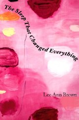 The Sleep That Changed Everything Sleep That Changed Everything Sleep That Changed Everything Sleep That Changed Everything Sleep That Chang | Lee Ann Brown |