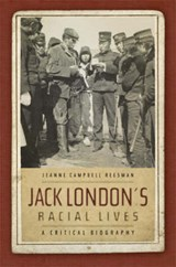 Jack London's Racial Lives | Jeanne Campbell Reesman |