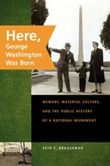 Here, George Washington Was Born | Seth C. Bruggeman |