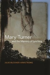 Mary Turner and the Memory of Lynching | Julie Buckner Armstrong |