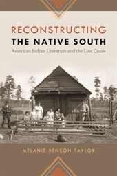 Reconstructing the Native South | Melanie Benson Taylor |