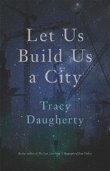 Let Us Build Us a City | Tracy Daugherty |