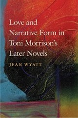 Love and Narrative Form in Toni Morrison's Later Novels | Jean Wyatt |