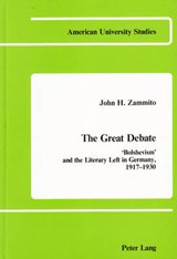 The Great Debate: 'Bolshevism' and the Literary Left in Germany, 1917-1930 | John H. Zammito |