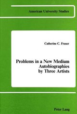 Problems in a New Medium - Autobiographies by Three Artists | Catherine C. Fraser |