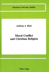 Moral Conflict and Christian Religion | Anthony J. Blasi |