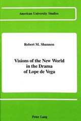 Visions of the New World in the Drama of Lope de Vega | Robert M. Shannon |