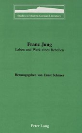 Franz Jung: Leben und Werk eines Rebellen