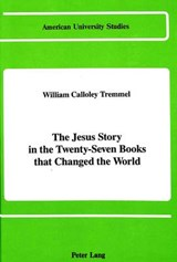 The Jesus Story in the Twenty-Seven Books that Changed the World | William Calloley Tremmel |