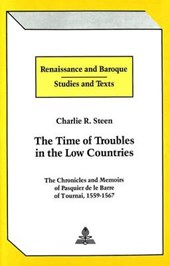 The Time of Troubles in the Low Countries | Charlie R. Steen |