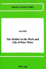 The Mother in the Work and Life of Peter Weiss | Asa Eldh |