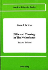 Bible and Theology in The Netherlands | Simon J. De Vries |