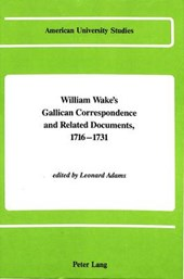 William Wake's Gallican Correspondence and Related Documents, 1716-1731 |  |