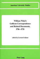 William Wake's Gallican Correspondence and Related Documents 1716-1731