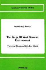 The Forge of West German Rearmament | Montecue J. Lowry |