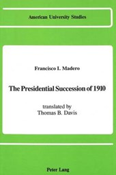 The Presidential Succession of | Francis I. Madero |